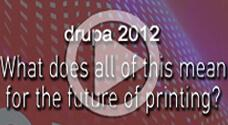 Drupa 2012 - What does all of this means for the future of printing?